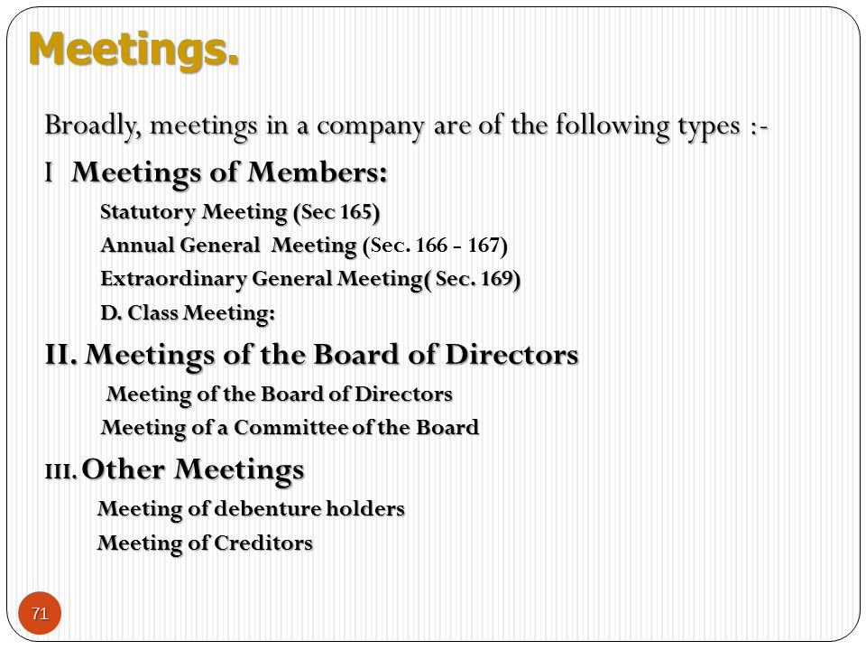 Meetings. Broadly, meetings in a company are of the following types :-