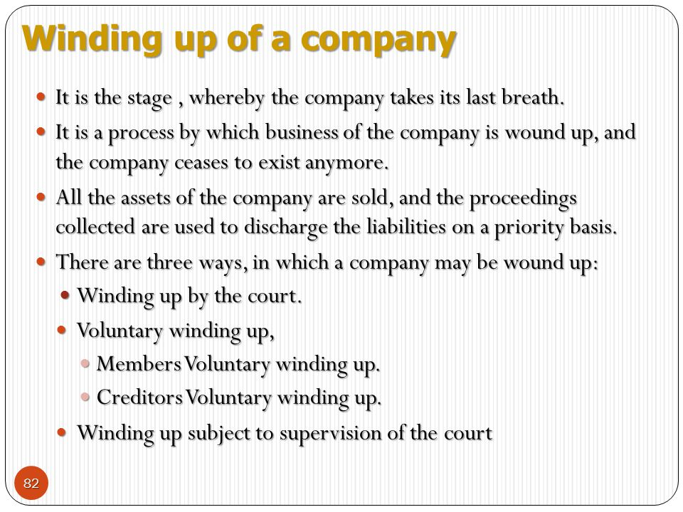 Winding up of a company It is the stage , whereby the company takes its last breath.