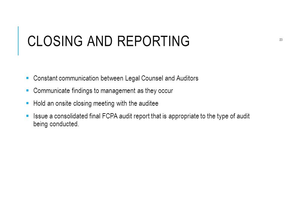 Closing and Reporting Constant communication between Legal Counsel and Auditors. Communicate findings to management as they occur.