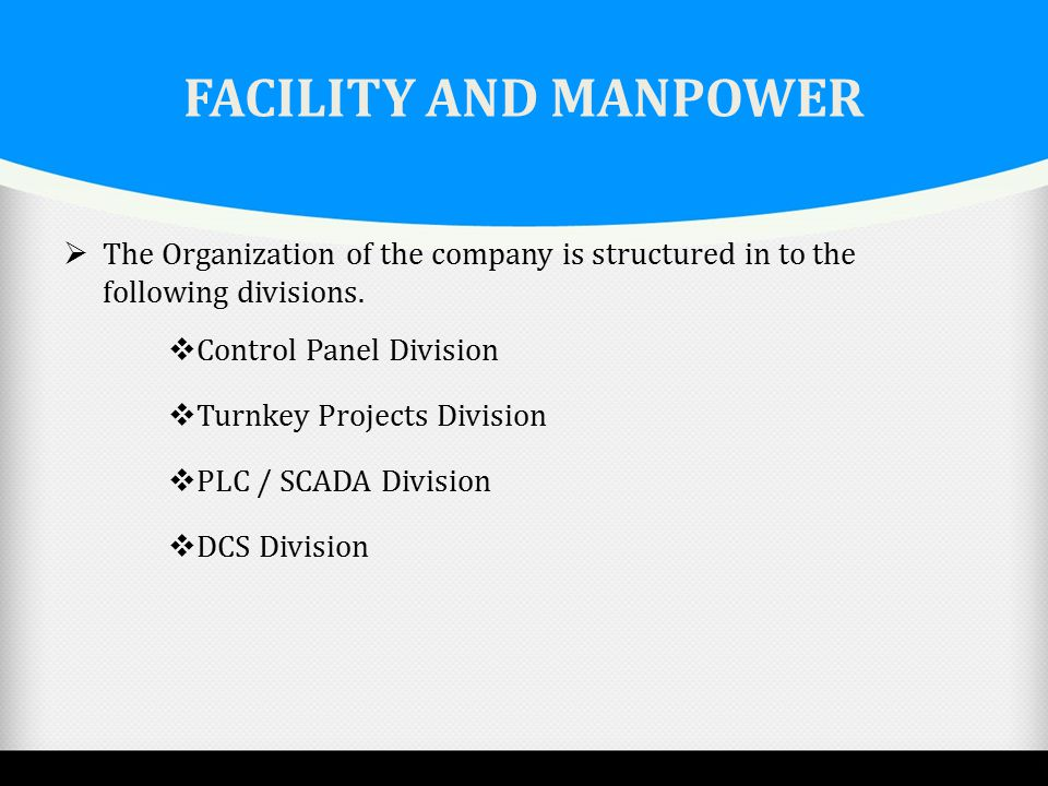 FACILITY AND MANPOWER The Organization of the company is structured in to the following divisions. Control Panel Division.