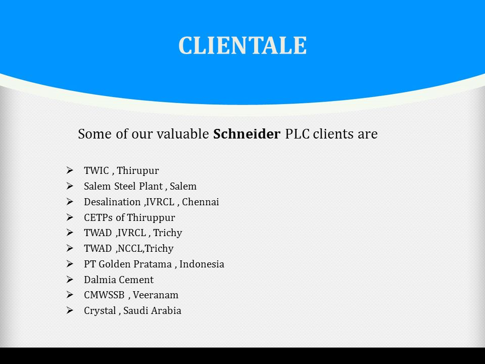 CLIENTALE Some of our valuable Schneider PLC clients are