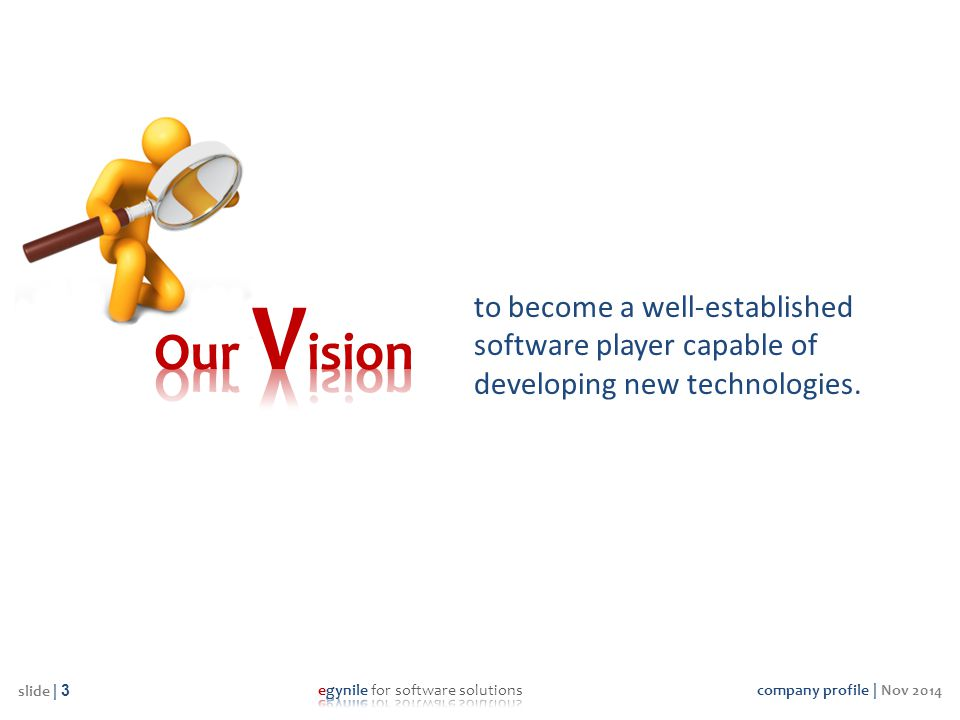 Our Vision to become a well-established software player capable of developing new technologies.