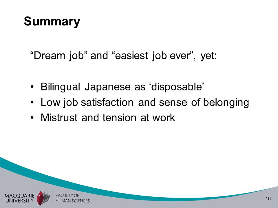 Summary Dream job and easiest job ever , yet: Bilingual Japanese as 'disposable' Low job satisfaction and sense of belonging.