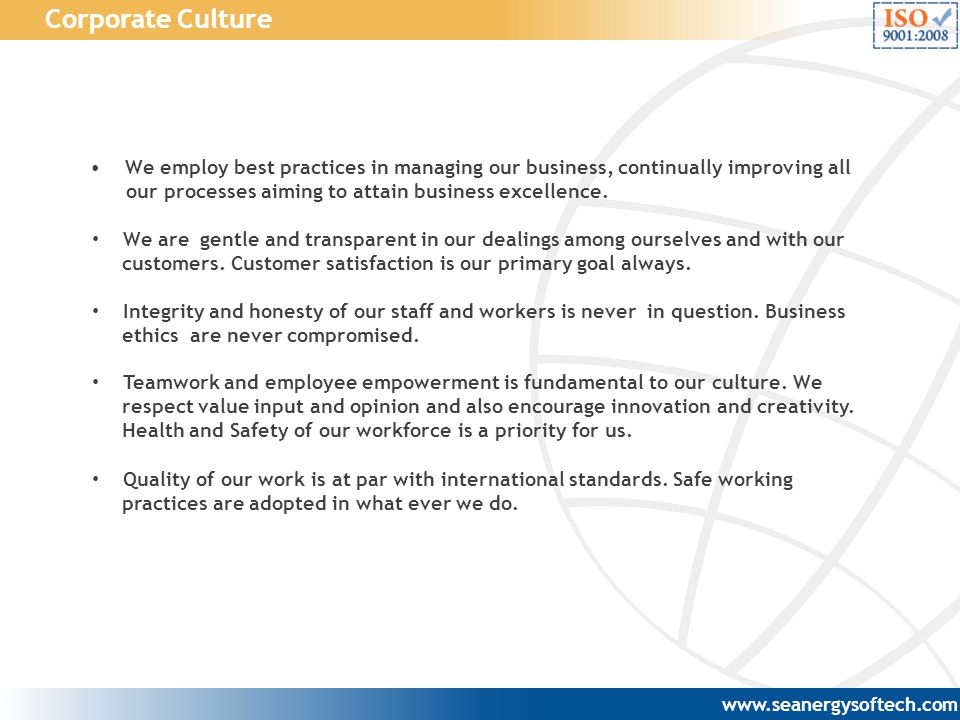 Corporate Culture We employ best practices in managing our business, continually improving all. our processes aiming to attain business excellence.
