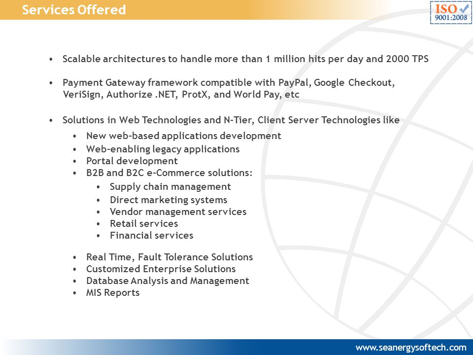 Services Offered Scalable architectures to handle more than 1 million hits per day and 2000 TPS.