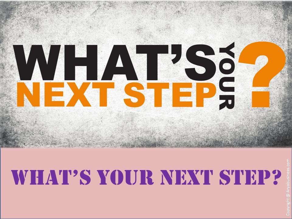 WHAT'S YOUR NEXT STEP Copyright @ Aryabusiness.com