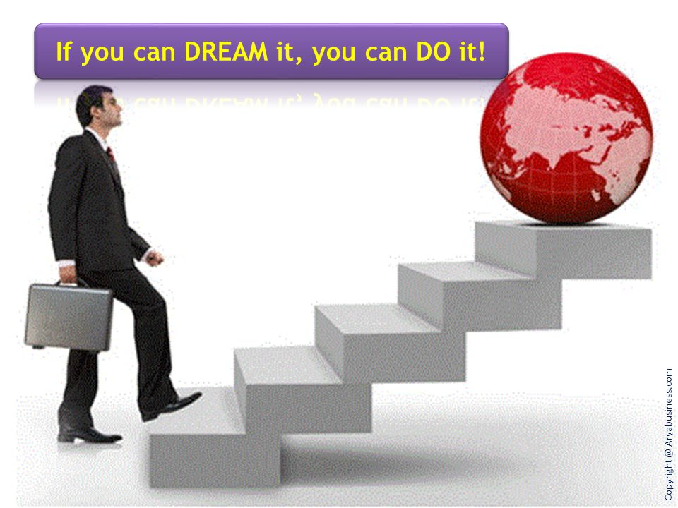 If you can DREAM it, you can DO it!