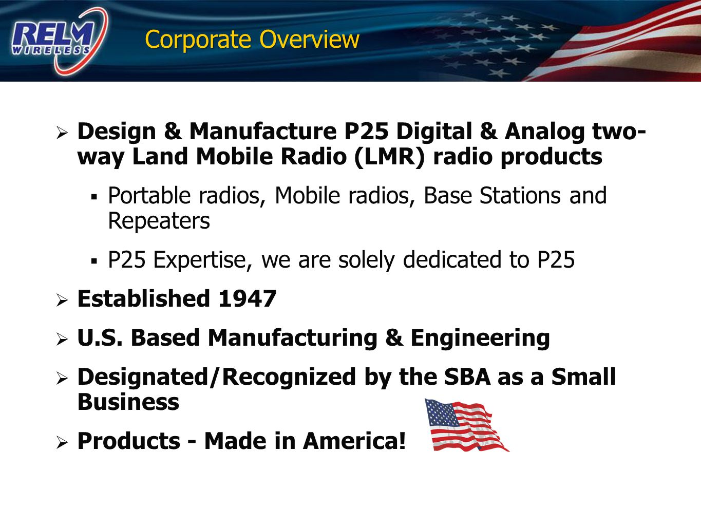 Corporate Overview Design & Manufacture P25 Digital & Analog two-way Land Mobile Radio (LMR) radio products.