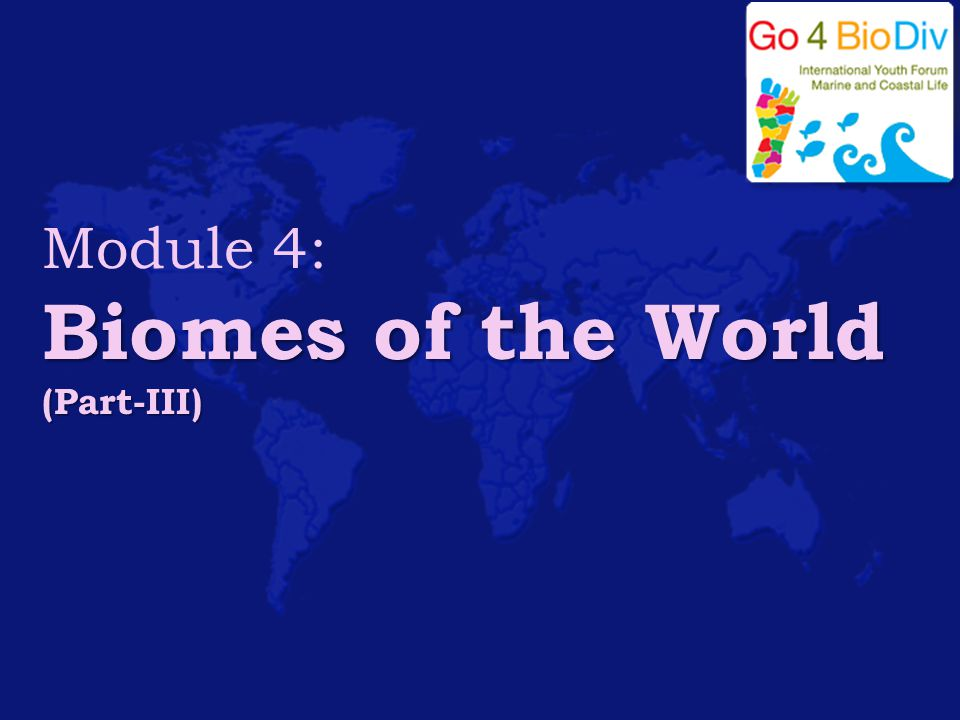 Module 4: Biomes of the World (Part-III)