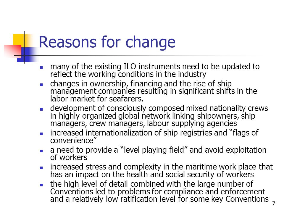 Reasons for change many of the existing ILO instruments need to be updated to reflect the working conditions in the industry.