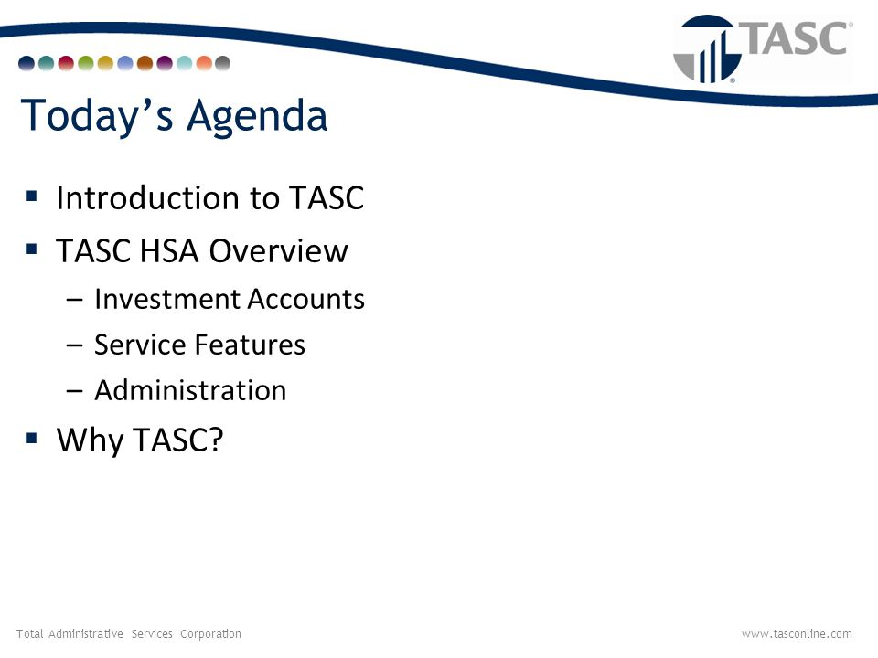 Today's Agenda Introduction to TASC TASC HSA Overview Why TASC