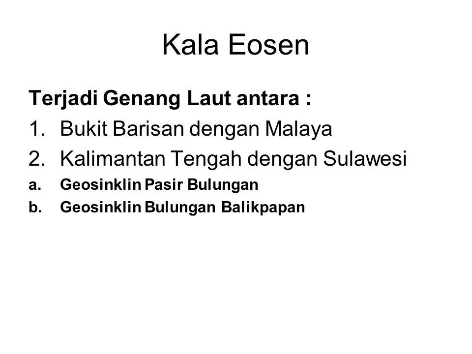 Kala Eosen Terjadi Genang Laut antara : Bukit Barisan dengan Malaya