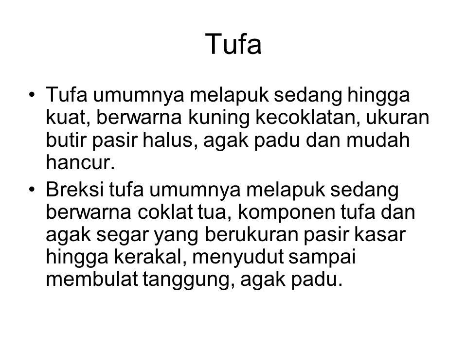 Tufa Tufa umumnya melapuk sedang hingga kuat, berwarna kuning kecoklatan, ukuran butir pasir halus, agak padu dan mudah hancur.