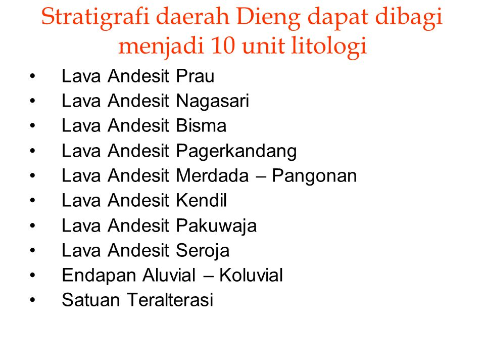 Stratigrafi daerah Dieng dapat dibagi menjadi 10 unit litologi