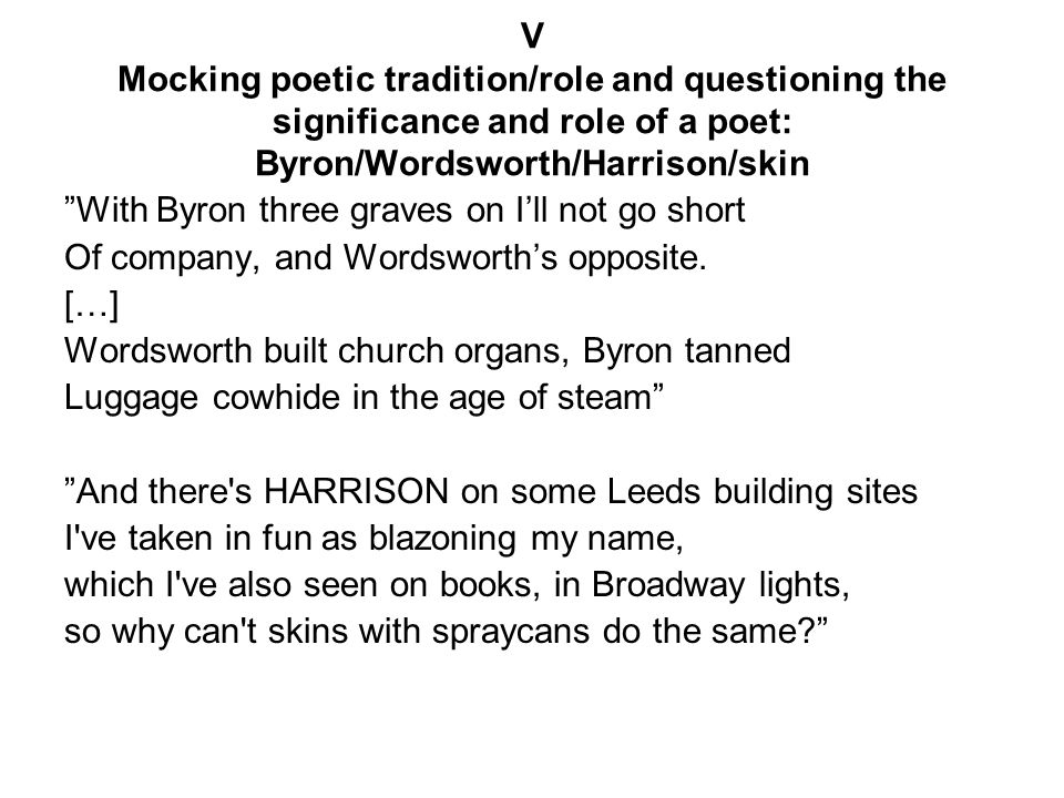 V Mocking poetic tradition/role and questioning the significance and role of a poet: Byron/Wordsworth/Harrison/skin