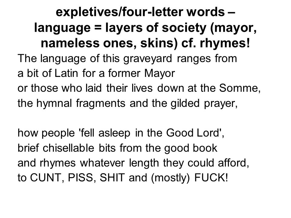 expletives/four-letter words – language = layers of society (mayor, nameless ones, skins) cf. rhymes!