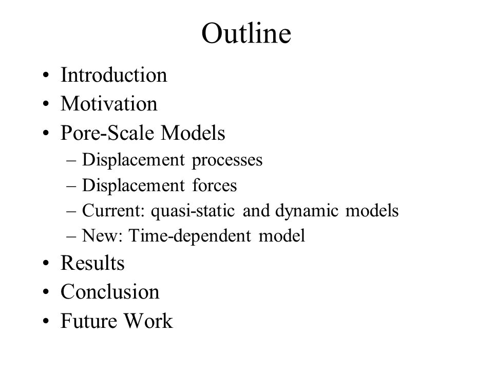 Outline Introduction Motivation Pore-Scale Models Results Conclusion