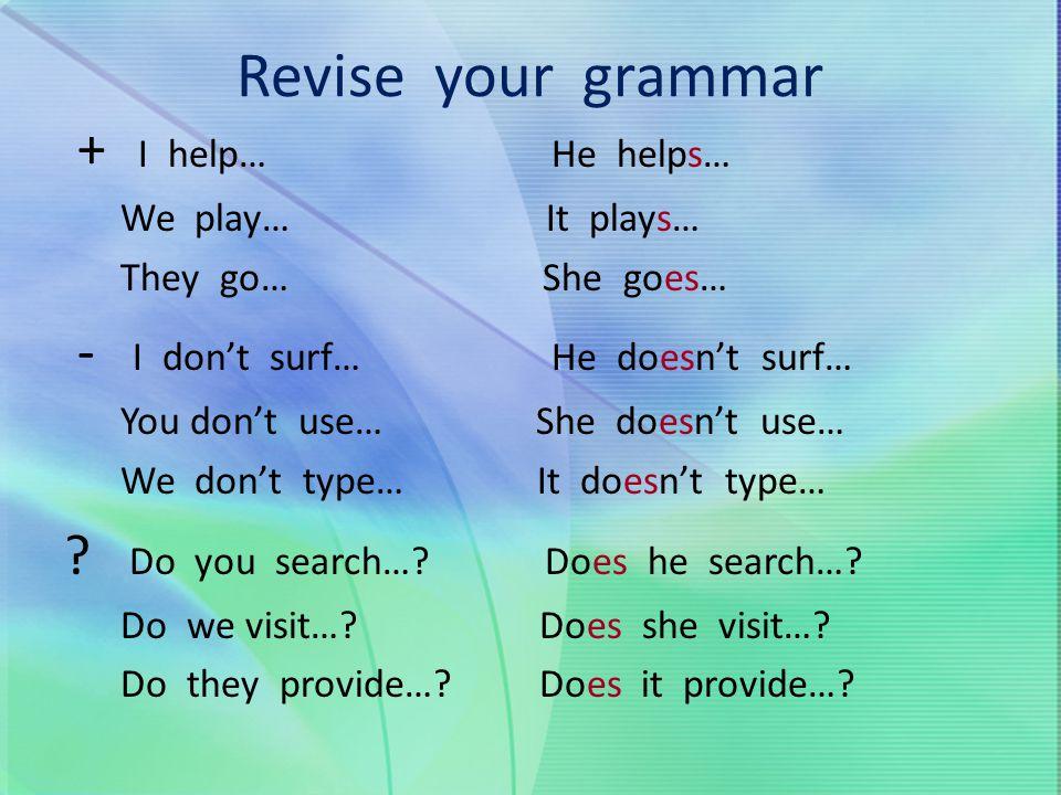 Revise your grammar + I help… He helps…