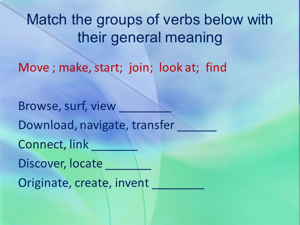 Match the groups of verbs below with their general meaning
