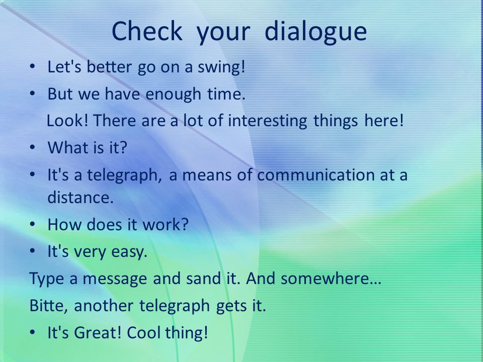 Check your dialogue Let s better go on a swing!