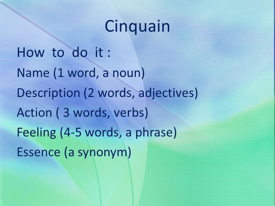 Cinquain How to do it : Name (1 word, a noun)