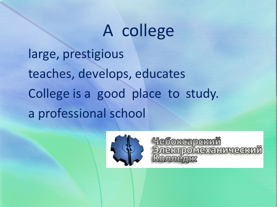A college large, prestigious teaches, develops, educates College is a good place to study.