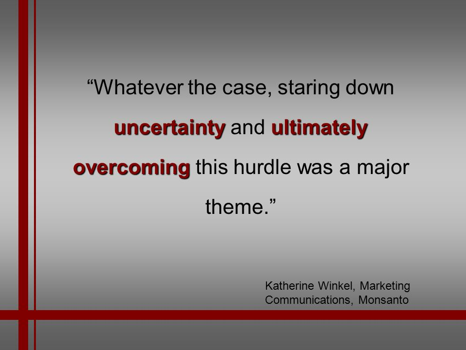 Whatever the case, staring down uncertainty and ultimately overcoming this hurdle was a major theme.