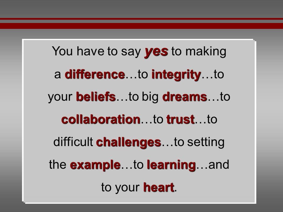 You have to say yes to making a difference…to integrity…to