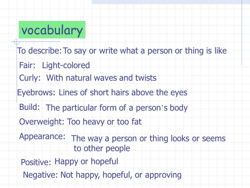 vocabulary To describe: To say or write what a person or thing is like