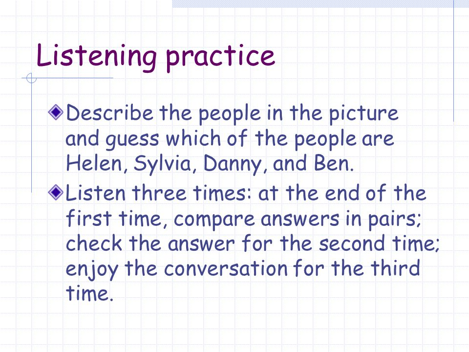 Listening practice Describe the people in the picture and guess which of the people are Helen, Sylvia, Danny, and Ben.