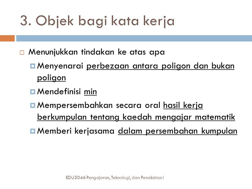 3. Objek bagi kata kerja Menunjukkan tindakan ke atas apa