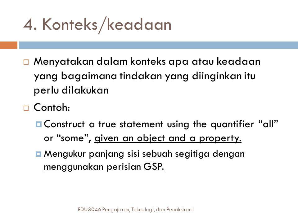 4. Konteks/keadaan Menyatakan dalam konteks apa atau keadaan yang bagaimana tindakan yang diinginkan itu perlu dilakukan.