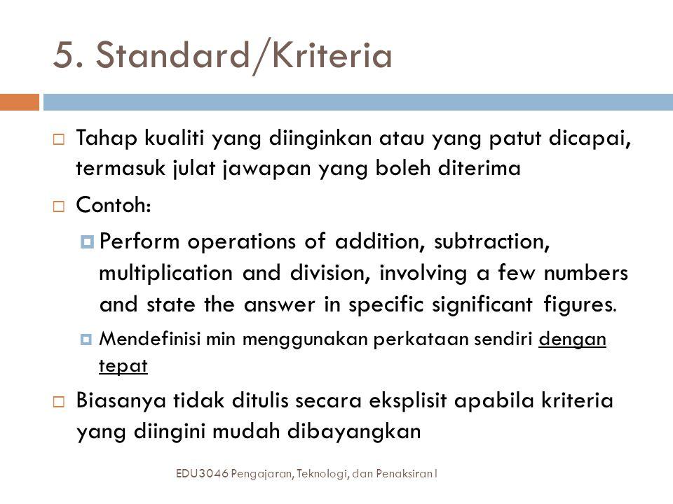 5. Standard/Kriteria Tahap kualiti yang diinginkan atau yang patut dicapai, termasuk julat jawapan yang boleh diterima.