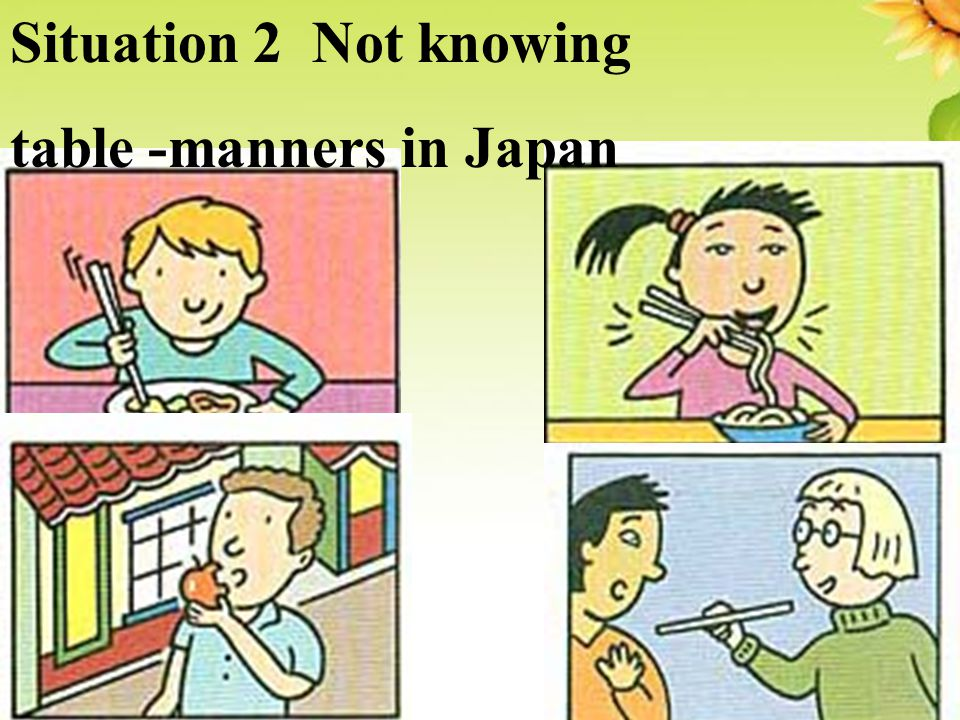 Situation 2 Not knowing table -manners in Japan