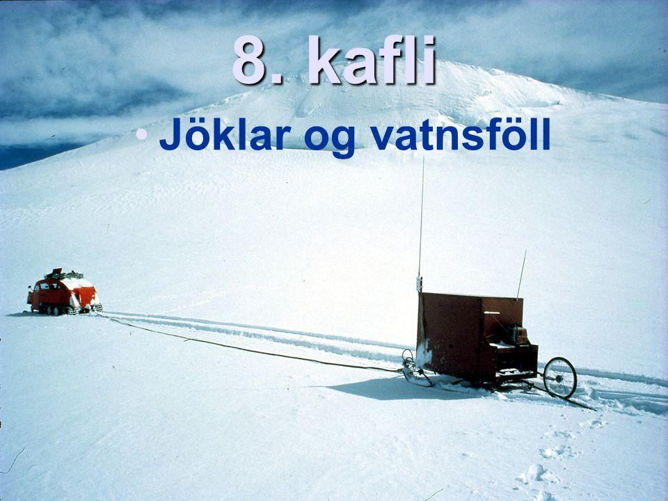8. kafli Jöklar og vatnsföll