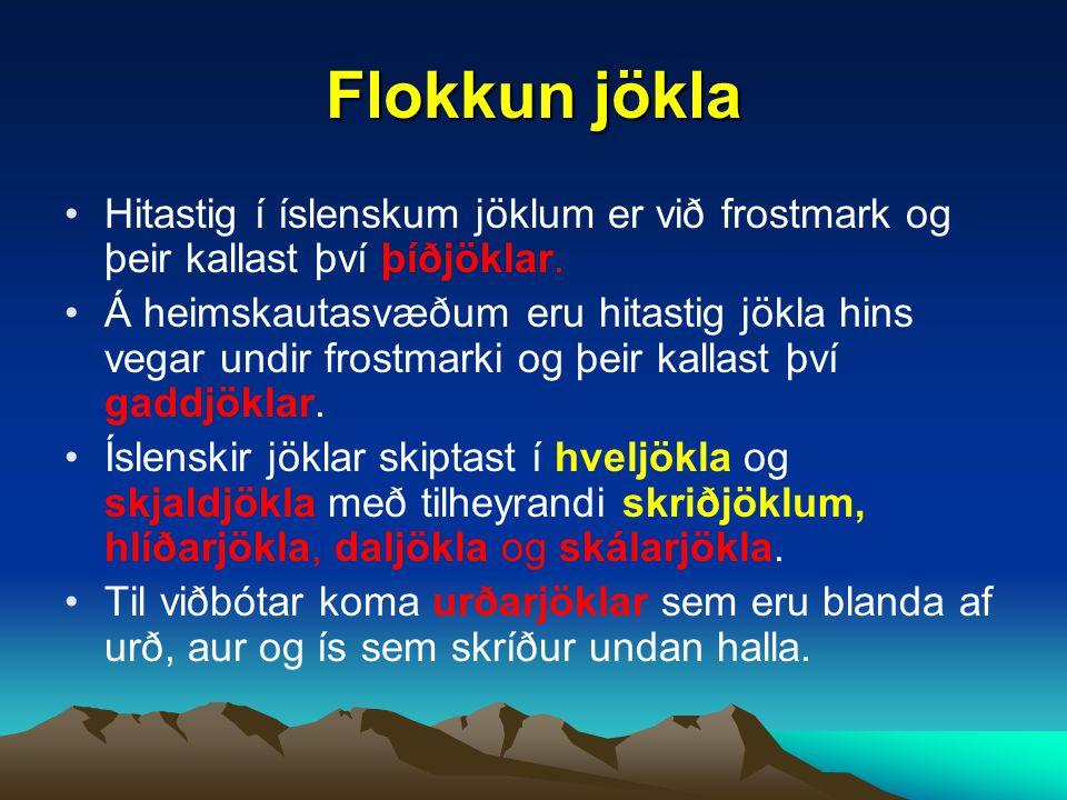 Flokkun jökla Hitastig í íslenskum jöklum er við frostmark og þeir kallast því þíðjöklar.