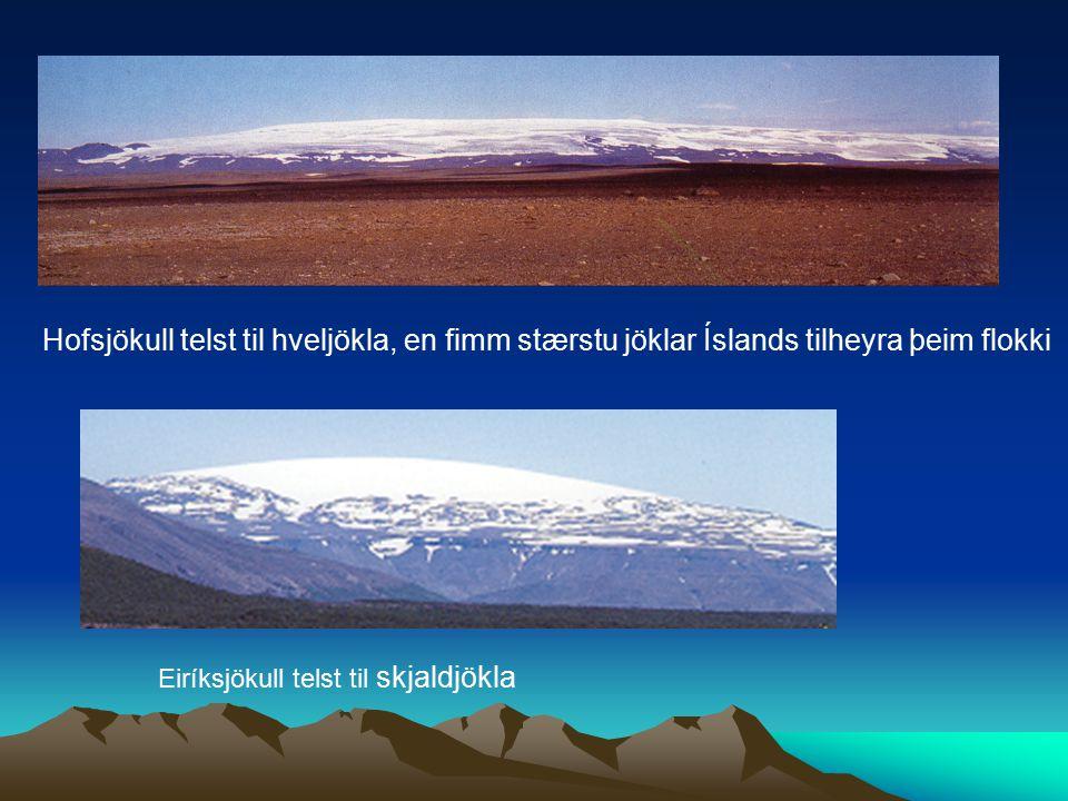 Hofsjökull telst til hveljökla, en fimm stærstu jöklar Íslands tilheyra þeim flokki