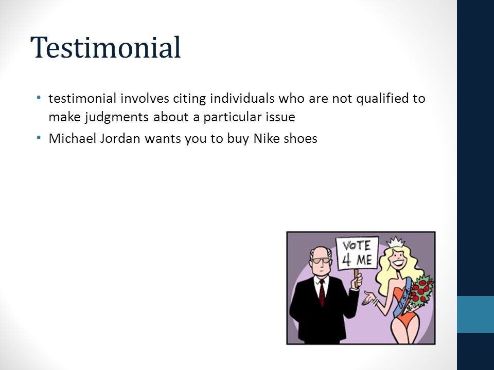 Testimonial testimonial involves citing individuals who are not qualified to make judgments about a particular issue.