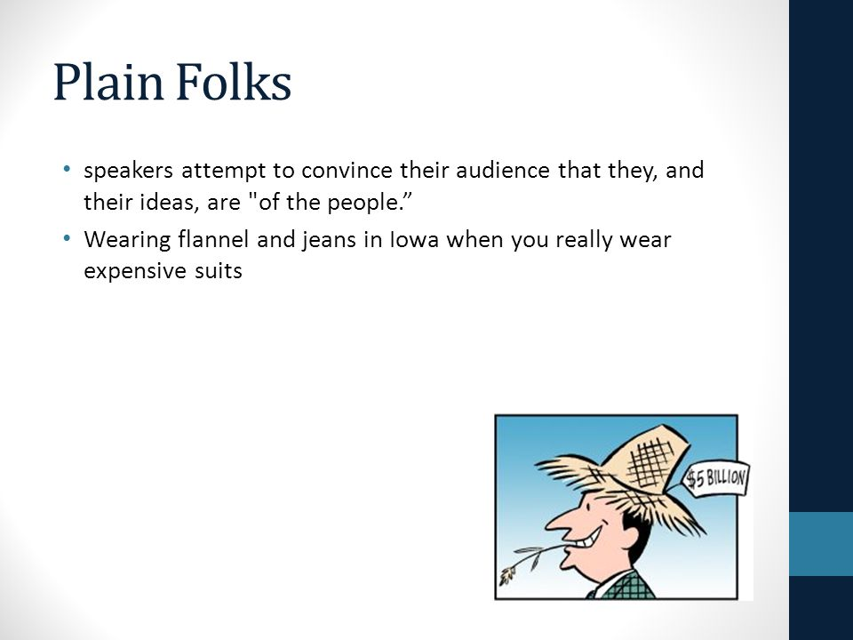 Plain Folks speakers attempt to convince their audience that they, and their ideas, are of the people.