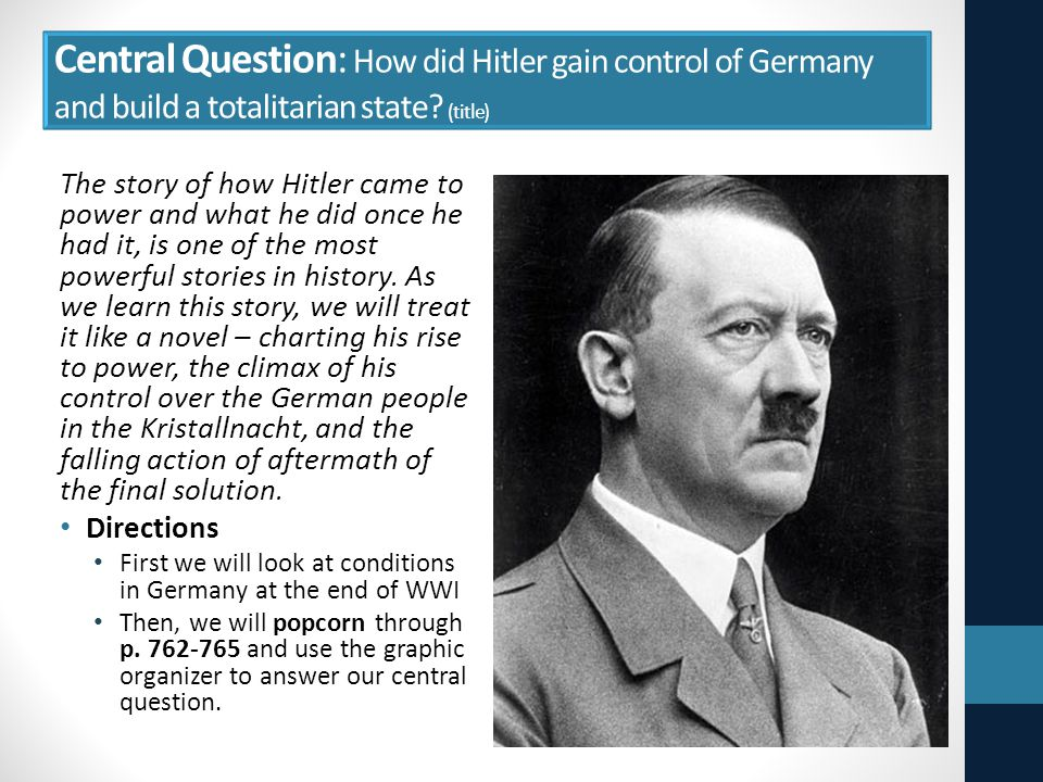 Central Question: How did Hitler gain control of Germany and build a totalitarian state (title)