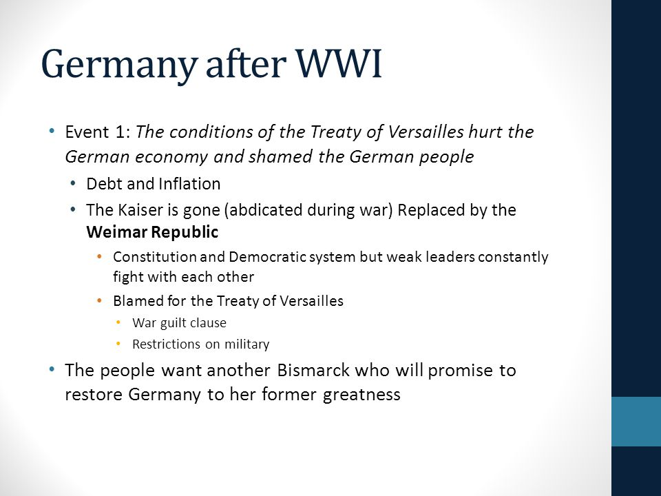Germany after WWI Event 1: The conditions of the Treaty of Versailles hurt the German economy and shamed the German people.