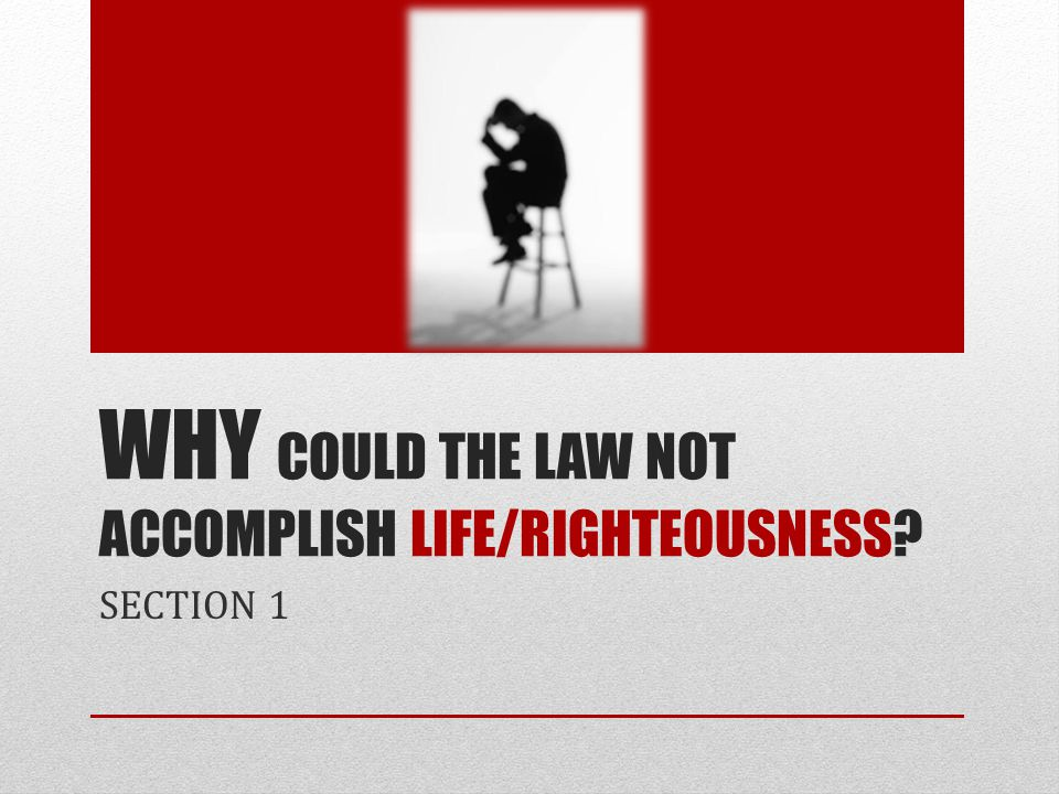 Why Could The Law Not Accomplish Life/Righteousness