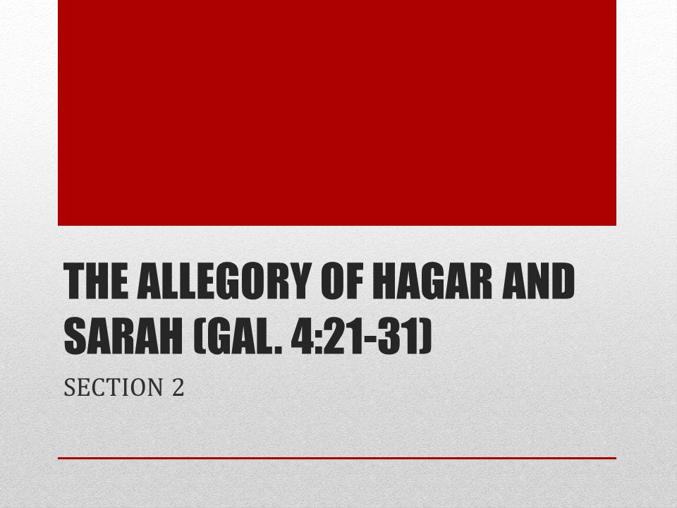 The Allegory of Hagar and Sarah (Gal. 4:21-31)
