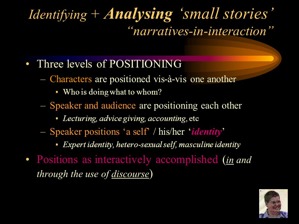 Identifying + Analysing 'small stories' narratives-in-interaction