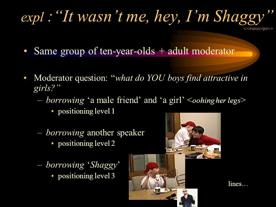 expl : It wasn't me, hey, I'm Shaggy <<transcript>>