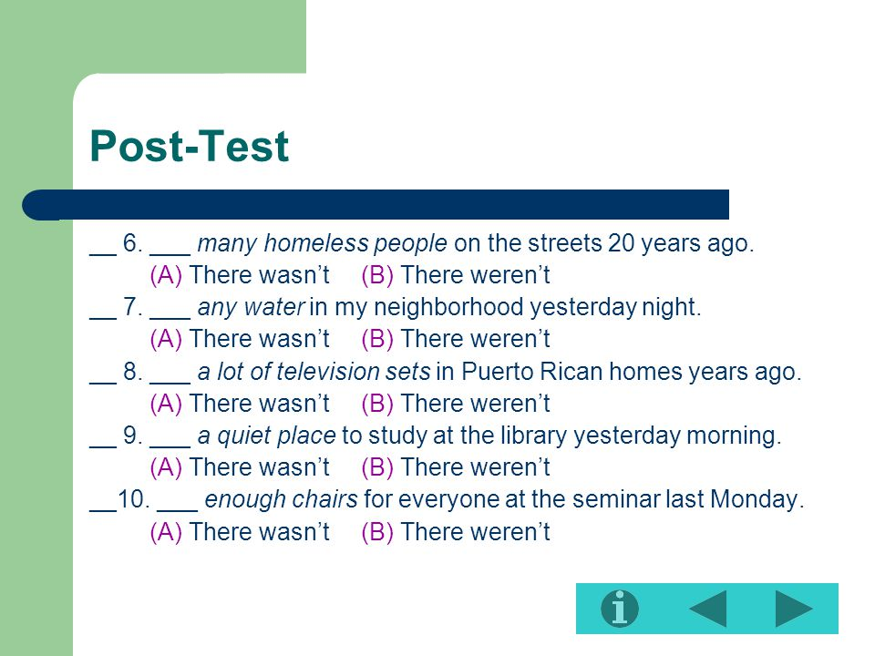 Post-Test __ 6. ___ many homeless people on the streets 20 years ago.