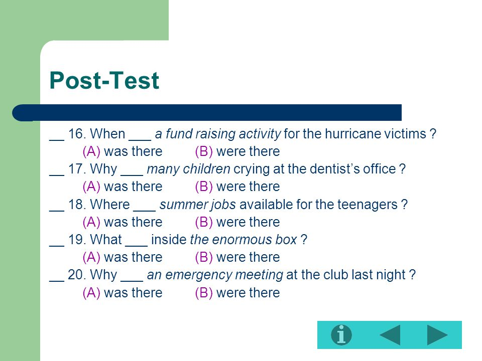 Post-Test __ 16. When ___ a fund raising activity for the hurricane victims (A) was there (B) were there.