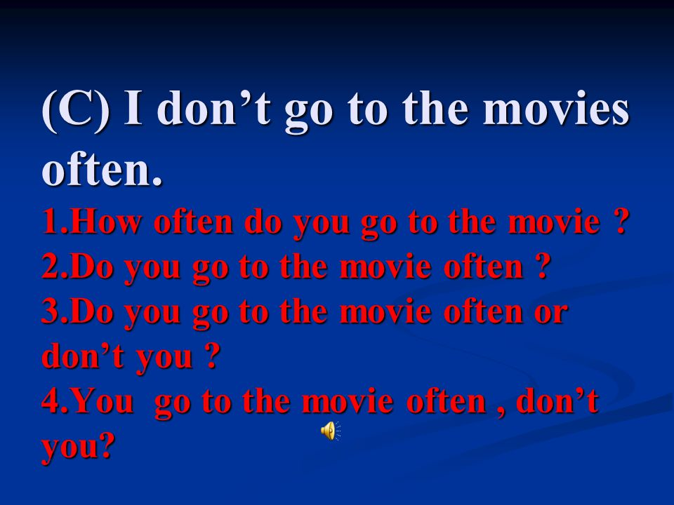 (C) I don't go to the movies often. 1.How often do you go to the movie .