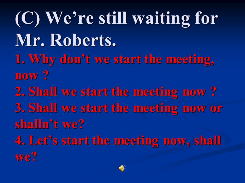 (C) We're still waiting for Mr. Roberts. 1