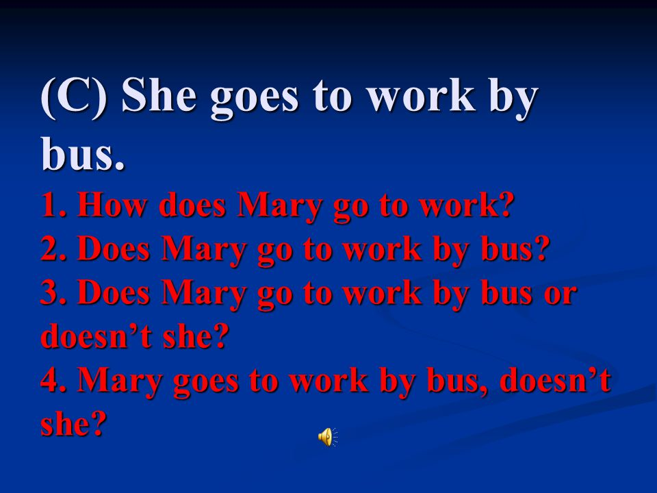 (C) She goes to work by bus. 1. How does Mary go to work. 2